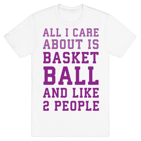 All I Care About Is Basketball And Like 2 People Mens T-Shirt