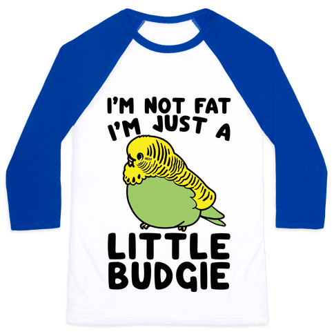 I'm Not Fat Just A Little Budgie Baseball Tee