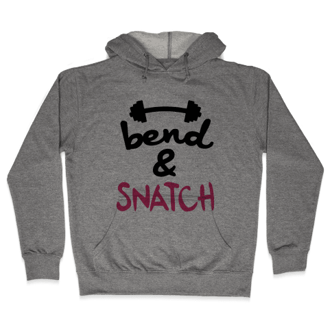 Bend And Snatch Hooded Sweatshirt