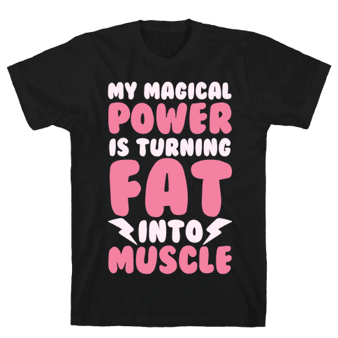 My Magical Power Is Turning Fat Into Muscle Mens T-Shirt