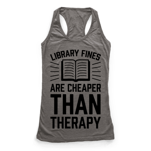 Library Fines Are Cheaper Than Therapy Racerback Tank Top