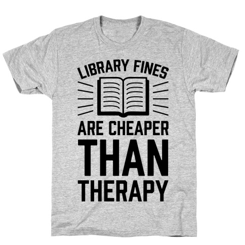 Library Fines Are Cheaper Than Therapy T-Shirt