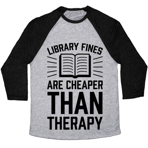 Library Fines Are Cheaper Than Therapy Baseball Tee