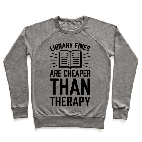 Library Fines Are Cheaper Than Therapy Pullover