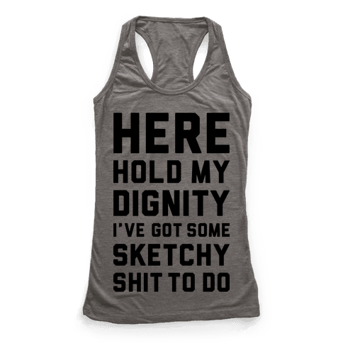Here Hold My Dignity Racerback Tank Top