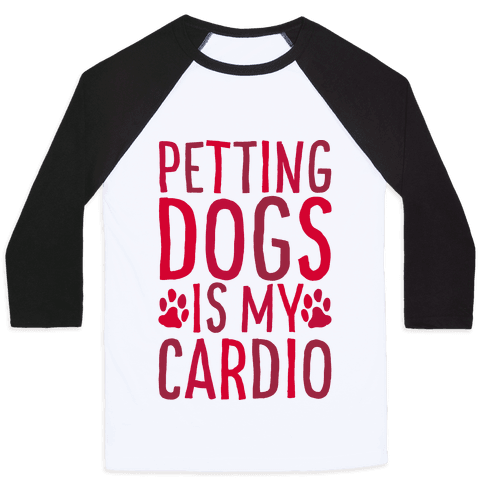 Petting Dogs is My Cardio Baseball Tee