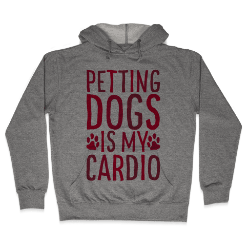 Petting Dogs is My Cardio Hooded Sweatshirt