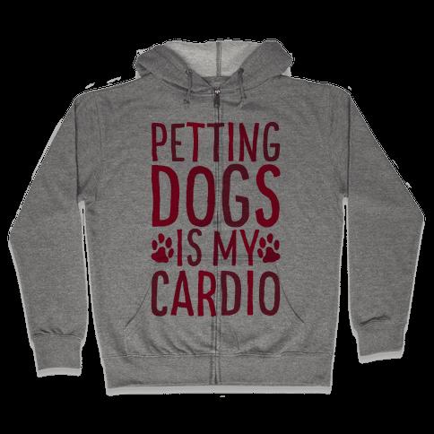 Petting Dogs is My Cardio Zip Hoodie