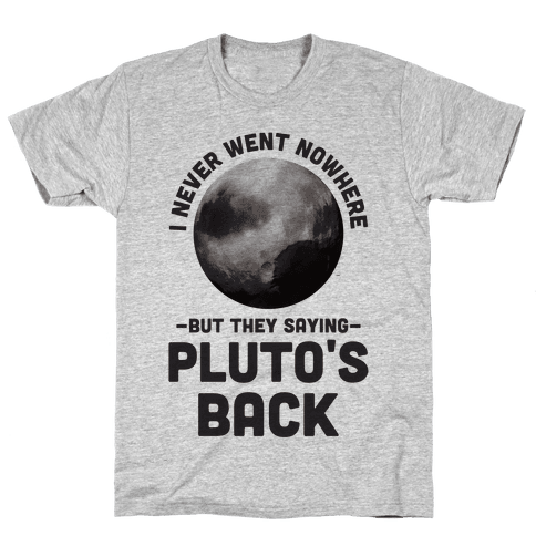 I Never Went Nowhere But They Saying Pluto's Back Mens T-Shirt