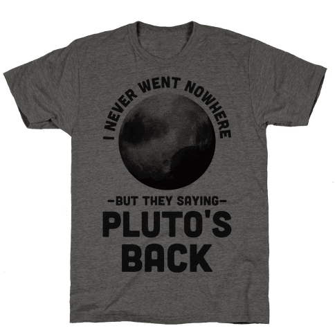 I Never Went Nowhere But They Saying Pluto's Back