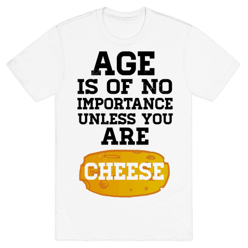 Age is of No Importance... Mens T-Shirt