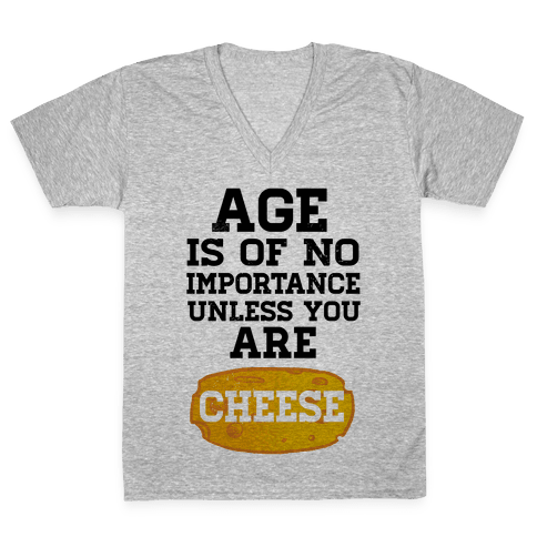 Age is of No Importance... V-Neck Tee Shirt