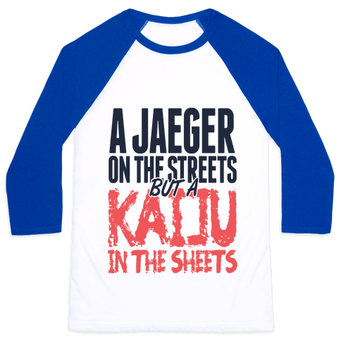 A Jaeger In The Streets But A Kaiju In The Sheets Baseball Tee