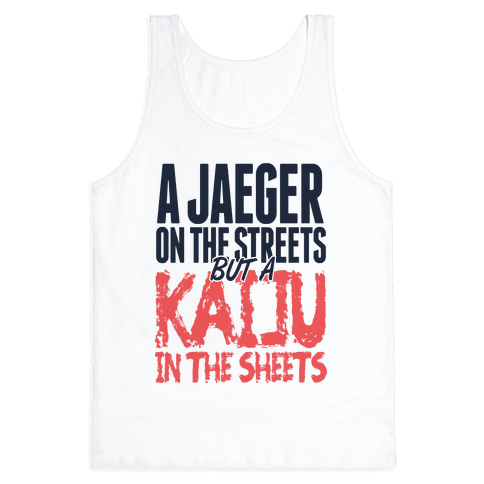 A Jaeger In The Streets But A Kaiju In The Sheets Tank Top