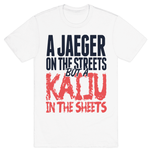 A Jaeger In The Streets But A Kaiju In The Sheets Mens T-Shirt