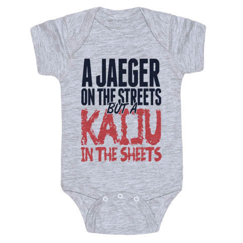 A Jaeger In The Streets But A Kaiju In The Sheets Baby Onesy