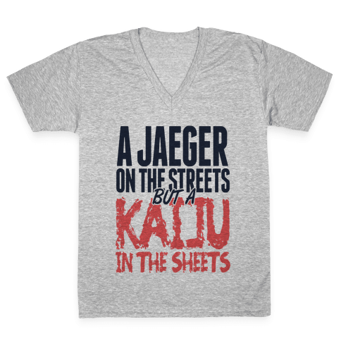 A Jaeger In The Streets But A Kaiju In The Sheets V-Neck Tee Shirt