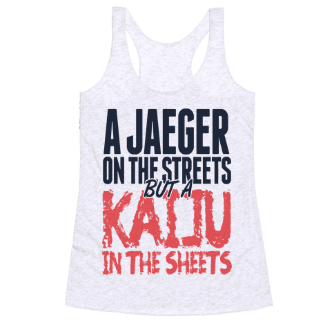 A Jaeger In The Streets But A Kaiju In The Sheets Racerback Tank Top