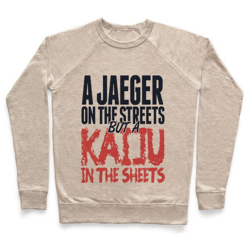 A Jaeger In The Streets But A Kaiju In The Sheets Pullover