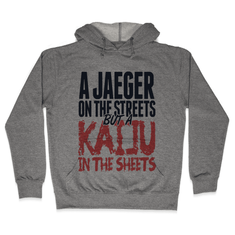 A Jaeger In The Streets But A Kaiju In The Sheets Hooded Sweatshirt