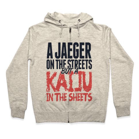 A Jaeger In The Streets But A Kaiju In The Sheets Zip Hoodie