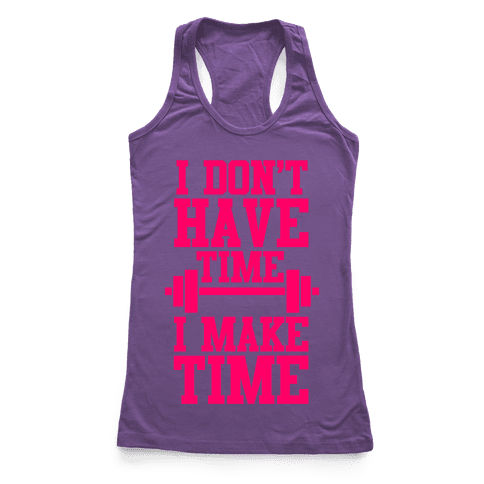 I Don't Have Time, I Make Time Racerback Tank Top