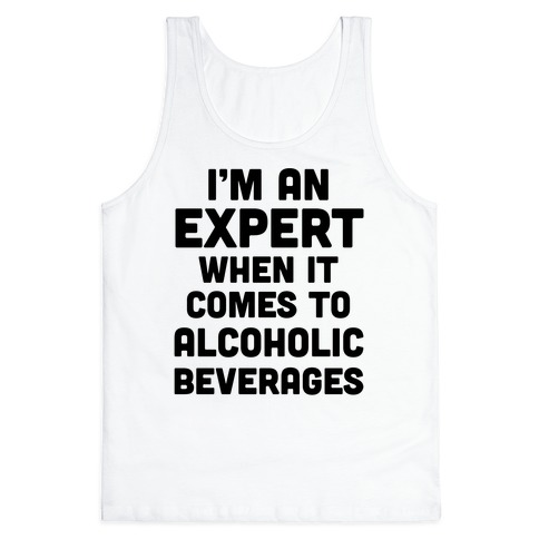 I'm An Expert When It Comes To Alcoholic Beverages Tank Top