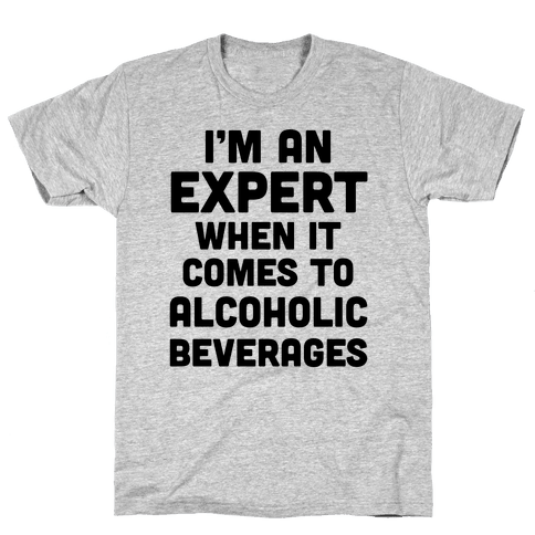 I'm An Expert When It Comes To Alcoholic Beverages Mens T-Shirt