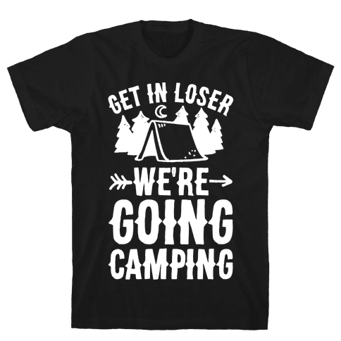 Get In Losers We're Going Camping Mens T-Shirt