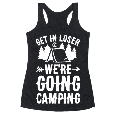 Get In Losers We're Going Camping Racerback Tank Top