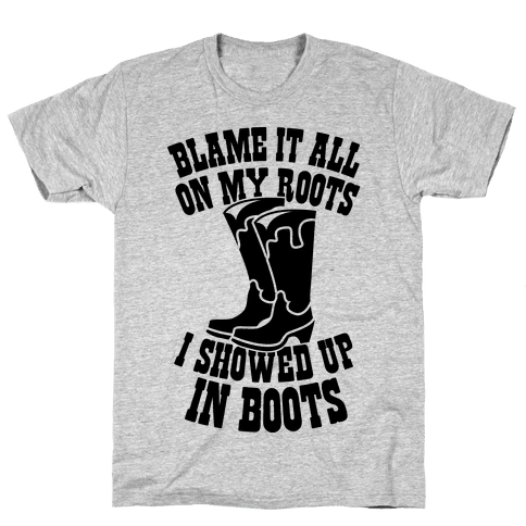 Showed Up In Boots  Mens T-Shirt