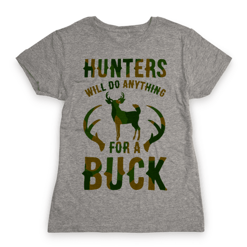 Hunters Will Do Anything For a Buck Womens T-Shirt