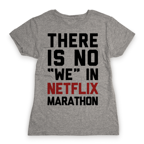 "There Is No ""We"" In Netflix Marathon Womens T-Shirt"