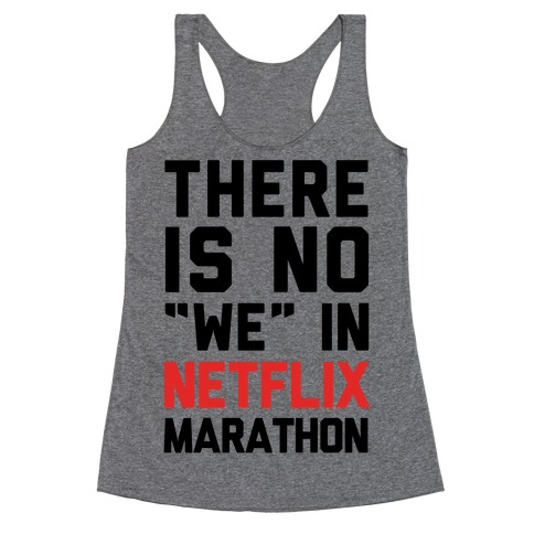 "There Is No ""We"" In Netflix Marathon Racerback Tank Top"