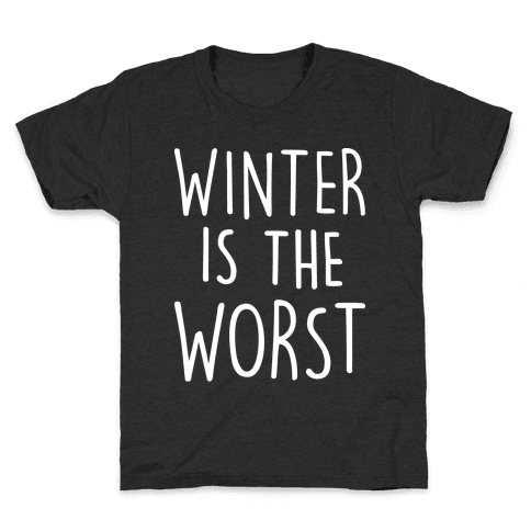 Winter Is The Worst Kids T-Shirt