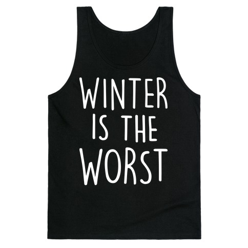 Winter Is The Worst Tank Top