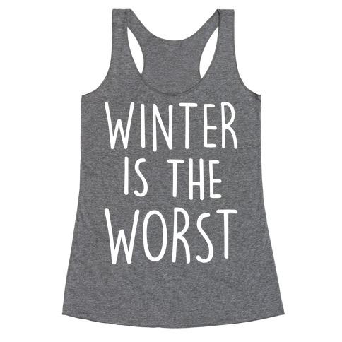 Winter Is The Worst Racerback Tank Top