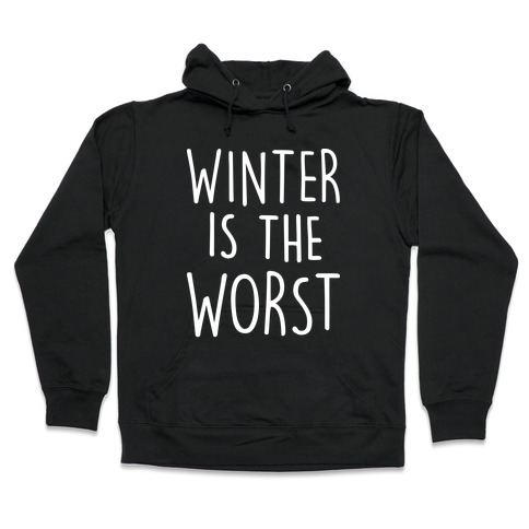 Winter Is The Worst Hooded Sweatshirt