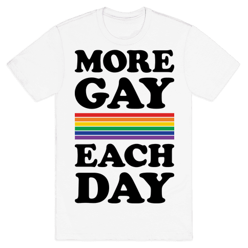 More Gay Each Day Mens T-Shirt