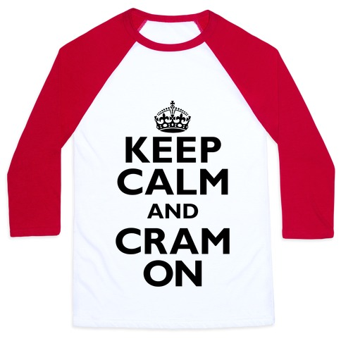 Keep Calm And Cram On Baseball Tee