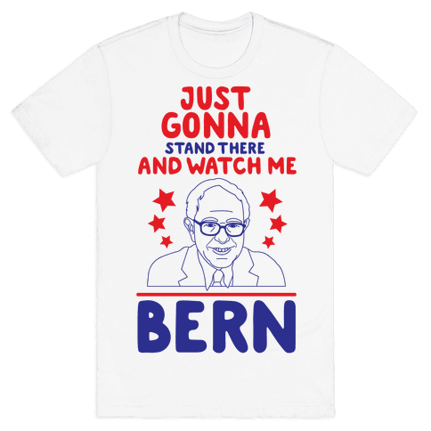 Watch Me Bern Mens T-Shirt