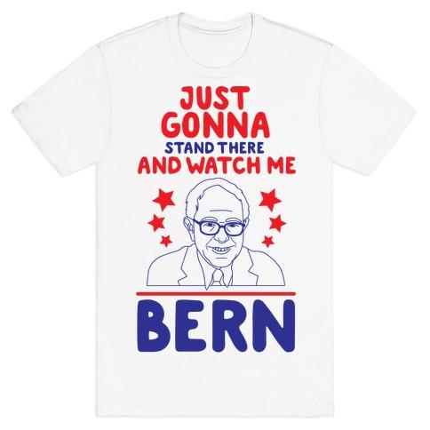 Watch Me Bern Mens T-Shirt