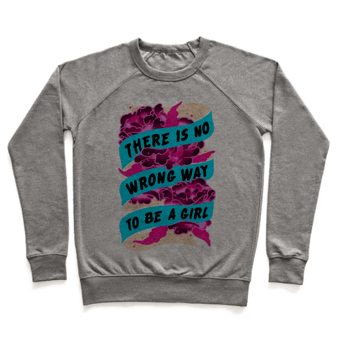 There is No Wrong Way To Be A Girl Pullover