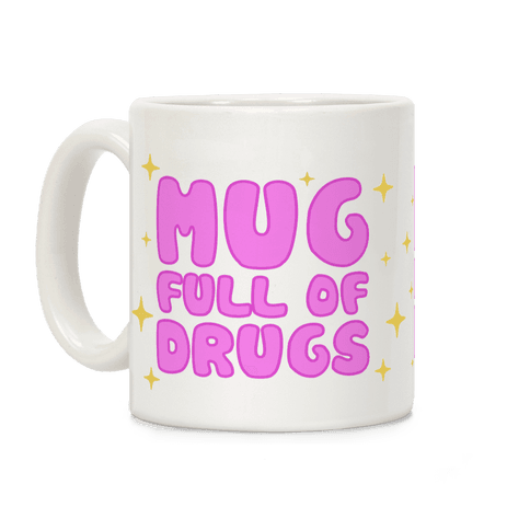 Mug Full Of Drugs Coffee Mug