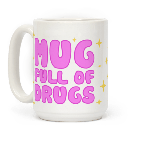 Mug Full Of Drugs