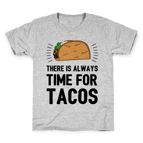 There Is Always Time For Tacos Kids T-Shirt