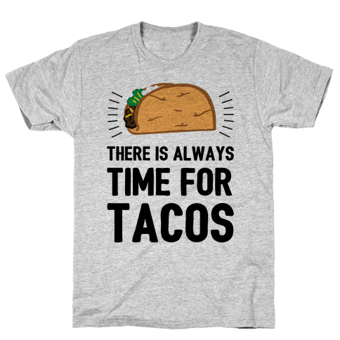 There Is Always Time For Tacos Mens T-Shirt