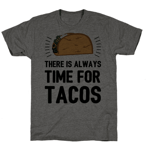 There Is Always Time For Tacos