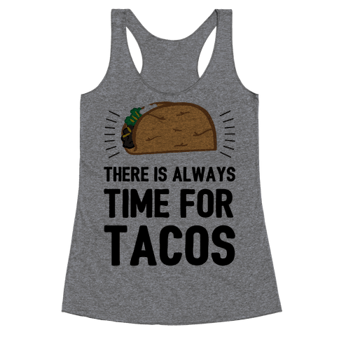 There Is Always Time For Tacos Racerback Tank Top