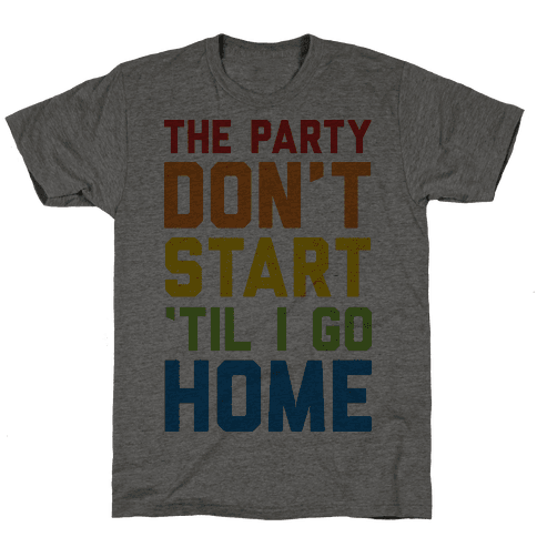 The Party Don't Start 'Til I Go Home Mens T-Shirt